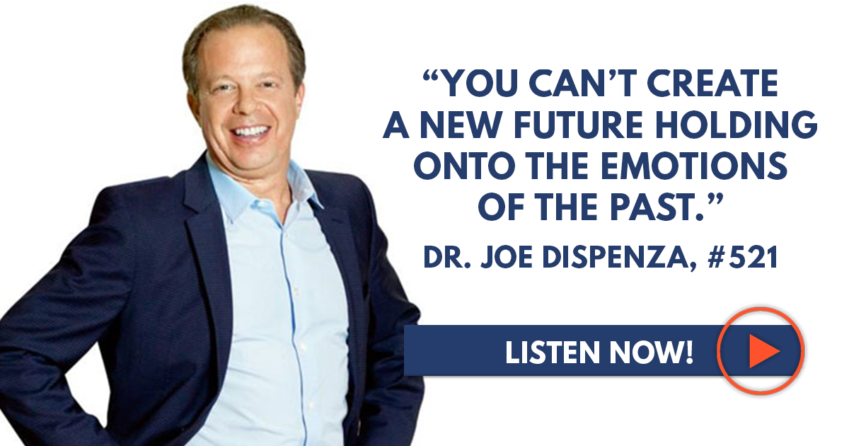 """Dr  Joe Dispenza: """"You Can't Create a New Future Holding Onto the"""